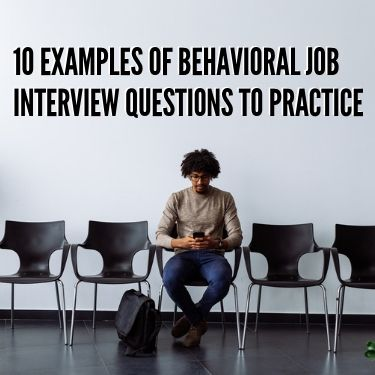 10 Examples of Behavioral Job Interview Questions to Practice