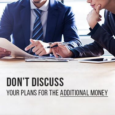 Do Not Discuss Your Plans For Additional Money
