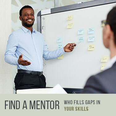 Find a Mentor Who Fills Gaps In Your Skills