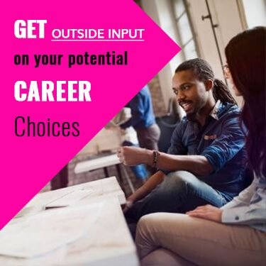 Get Outside Input On Your Potential Career Choices