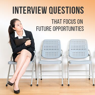 Interview Questions That Focus On Future Opportunities