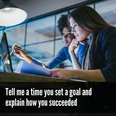 Tell me a time you set a goal and explain how you succeeded