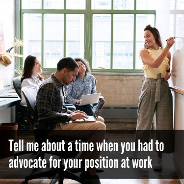 Tell me about a time when you had to advocate for your position at work