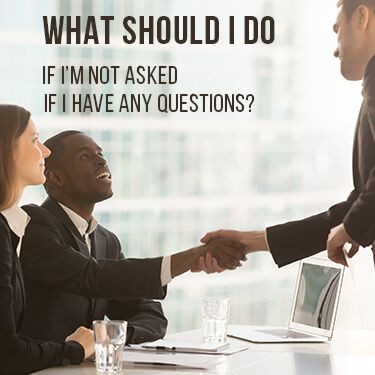 What Should I Do If I Am Not Asked If I Have Any Questions