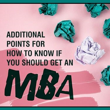 Additional Points for How to Know if You Should Get an MBA