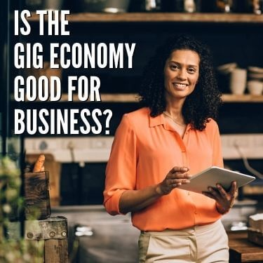 Is the Gig Economy Good for Business