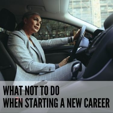 What Not to Do When Starting a New Career